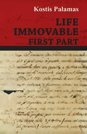 Life Immovable - First Part ebook by Kostis Palamas