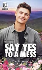 Say Yes to a Mess ebook by Elle Brownlee