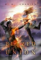 Blazed Union (Volume 4 of The Fireblade Array) ebook by H. O. Charles