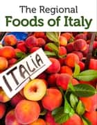 The Regional Foods of Italy ebook by Approach Guides, David Raezer, Jennifer Raezer