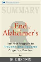 Summary of The End of Alzheimer's: The First Program to Prevent and Reverse Cognitive Decline by Dale Bredesen ebook by Readtrepreneur Publishing