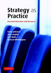Strategy as Practice - Research Directions and Resources ebook by Gerry Johnson,Ann Langley,Leif Melin,Richard Whittington