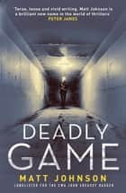 Deadly Game ebook by Matt Johnson