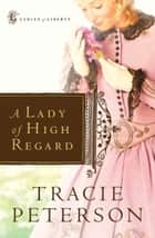 Lady of High Regard, A ebook by Tracie Peterson