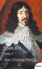 Louis XIII, tome 2 ebook by Jean-Christian PETITFILS