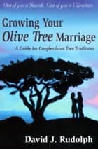 Growing your Olive Tree Marriage ebook by David J. Rudolph