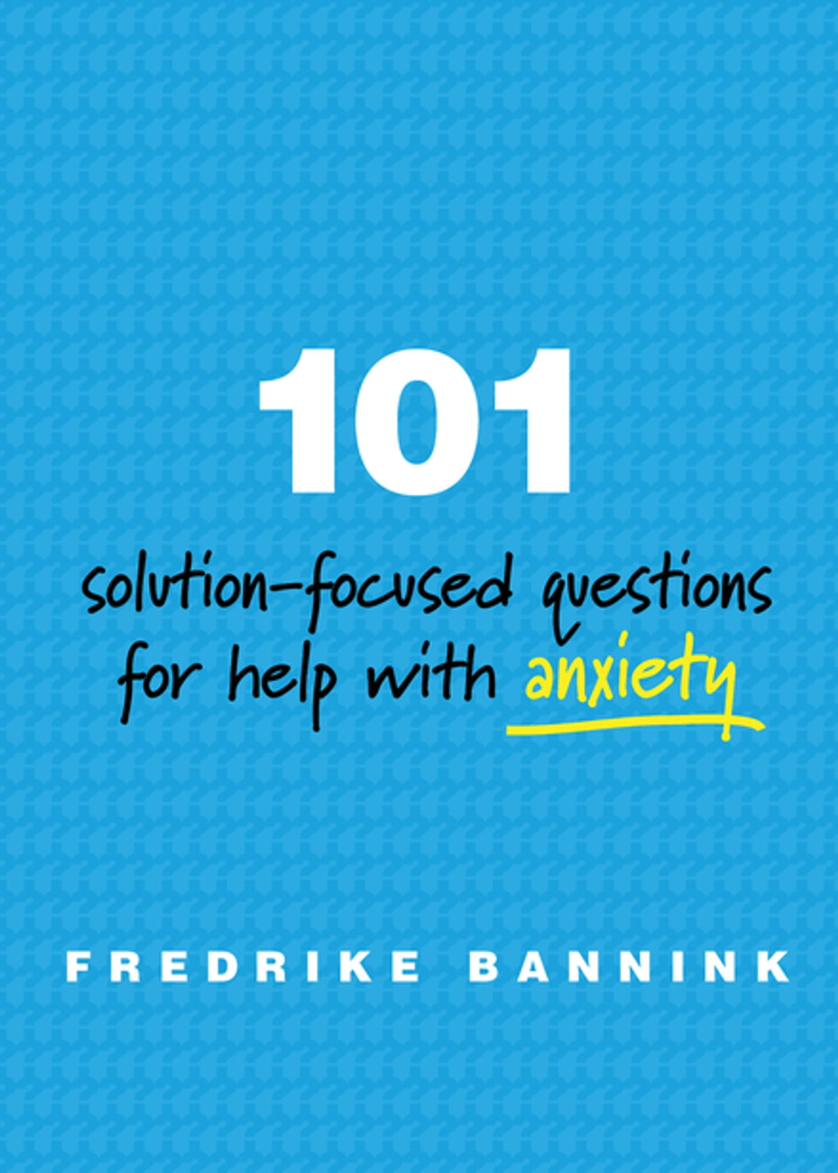 101 Solution-Focused Questions for Help with Anxiety eBook by Fredrike  Bannink - 9780393711097 | Rakuten Kobo
