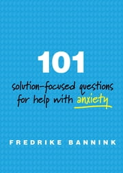 101 Solution-Focused Questions for Help with Anxiety ebook by Fredrike Bannink