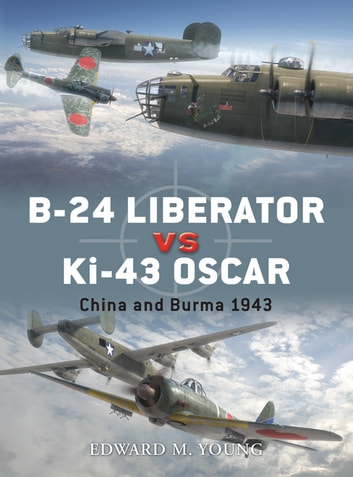 B-24 Liberator vs Ki-43 Oscar - China and Burma 1943 ebook by Edward M. Young