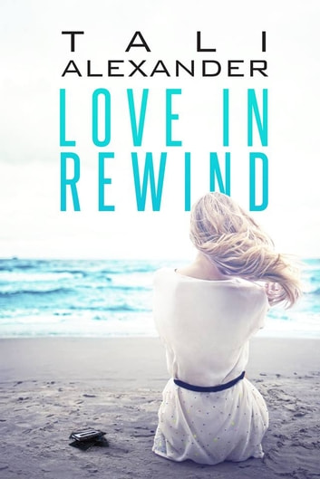 Love In Rewind ebook by Tali Alexander