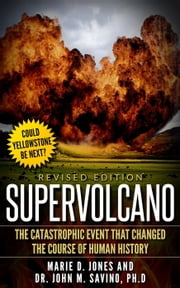 Supervolcano: The Catastrophic Event That Changed the Course of Human History ebook by MARIE JONES, Dr. John M. Savino