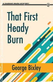That First Heady Burn ebook by George Bixley