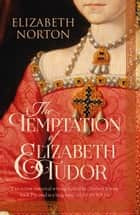 The Temptation of Elizabeth Tudor ebook by Elizabeth Norton