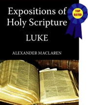 MacLaren's Expositions of Holy Scripture-The Book of Luke ebook by Alexander MacLaren