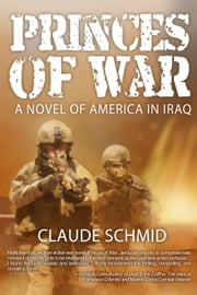 Princes of War - A Novel of America in Iraq ebook by Claude Schmid