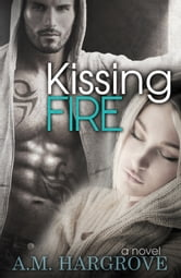 Kissing Fire ebook by A. M. Hargrove