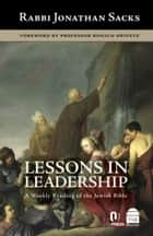 Lessons in Leadership - A Weekly Reading of the Jewish Bible ebook by Sacks, Jonathan