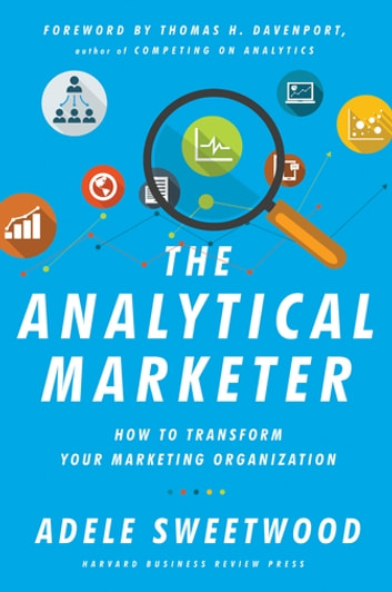 The Analytical Marketer - How to Transform Your Marketing Organization ebook by Adele Sweetwood