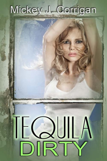 Tequila Dirty ebook by Mickey J. Corrigan