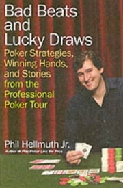 Bad Beats and Lucky Draws - A Collection of Poker Columns by the Gre ebook by Phil Hellmuth, Jr.