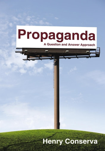 Propaganda - A Question and Answer Approach ebook by Henry Conserva