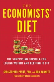 The Economists' Diet - The Surprising Formula for Losing Weight and Keeping It Off ebook by Christopher Payne, Ph.D., Rob Barnett