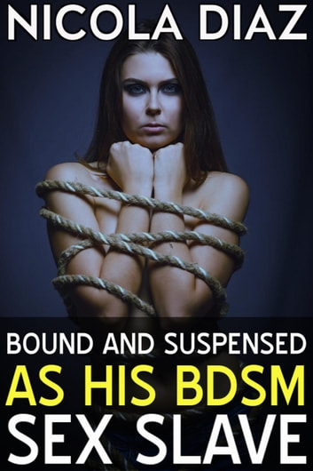 Bound - Volumes 1, 2 & 3 (A Collection of BDSM Erotic Shorts)