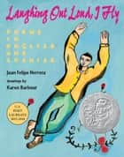 Laughing Out Loud, I Fly - Poems in English and Spanish ebook by Juan Felipe Herrera, Karen Barbour