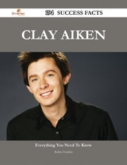 Clay Aiken 194 Success Facts - Everything you need to know about Clay Aiken ebook by Robin Franklin