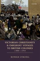 Victorian Christianity and Emigrant Voyages to British Colonies c.1840 - c.1914 ebook by Rowan Strong