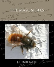 The Mason-bees ebook by Fabre, J. Henri