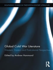 Global Cold War Literature - Western, Eastern and Postcolonial Perspectives ebook by Andrew Hammond