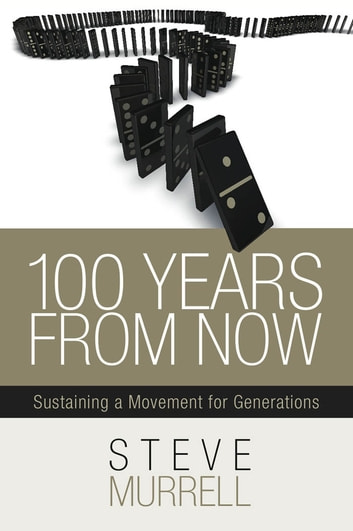100 years from now ebook by steve murrell 9781939447234 rakuten kobo 100 years from now sustaining a movement for generations ebook by steve murrell fandeluxe Image collections