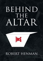 Behind the Altar ebook by Robert Henman