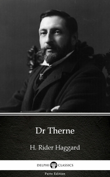 Dr Therne by H. Rider Haggard - Delphi Classics (Illustrated) ebook by H. Rider Haggard