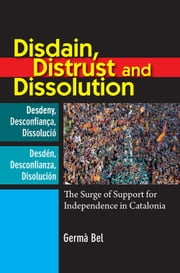 Disdain, Distrust and Dissolution - The Surge of Support for Independence in Catalonia ebook by Germà Bel