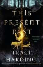 This Present Past ebook by Traci Harding