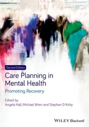 Care Planning in Mental Health - Promoting Recovery ebook by Angela Hall, Mike Wren, Stephan Kirby