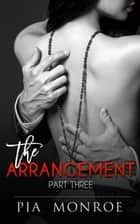 The Arrangement (Part Three) - Total Control, #3 ebook by Pia Monroe