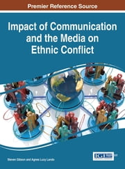 Impact of Communication and the Media on Ethnic Conflict ebook by Steven Gibson,Agnes Lucy Lando