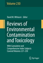 Reviews of Environmental Contamination and Toxicology volume - With Cumulative and Comprehensive Index Subjects Covered Volumes 221-230 ebook by David M. Whitacre