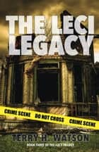 The Leci Legacy ebook by Terry H. Watson