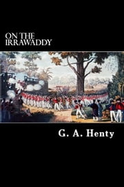 On The Irrawaddy - A Story of the First Burmese War ebook by G. A. Henty