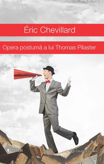 Opera postumă a lui Thomas Pilaster ebook by Eric Chevillard