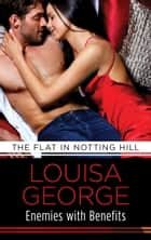 Enemies with Benefits - Love & Lust in the city that never sleeps! ebook by Louisa George