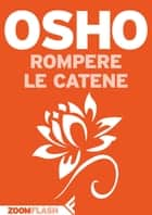 Rompere le catene ebook by Osho, News Services Corporation, Anand Videha