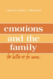 Emotions and the Family - for Better Or for Worse ebook by Elaine A. Blechman, Alan M. Delamater