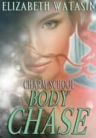 Body Chase - Charm School, #3 ebook by Elizabeth Watasin