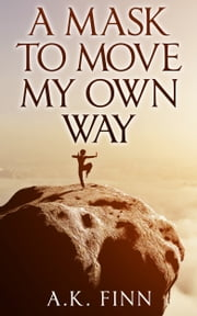 A Mask to Move My Own Way ebook by A.K. Finn