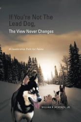 If You're Not The Lead Dog, The View Never Changes ebook by Jr. William R. McKenzie